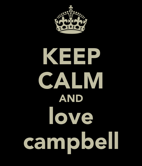 KEEP CALM AND love campbell