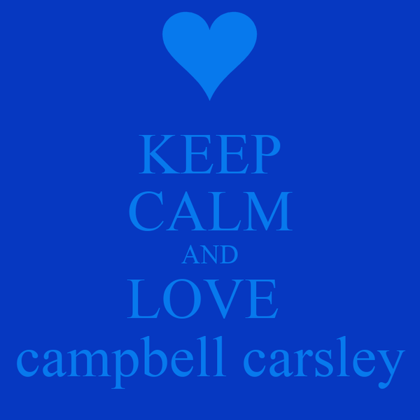 KEEP CALM AND LOVE  campbell carsley