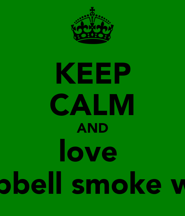 KEEP CALM AND love  campbell smoke weed