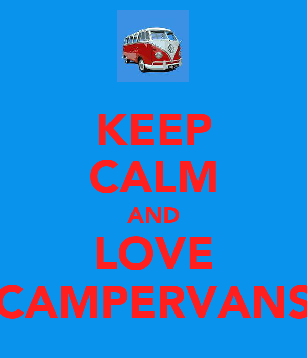 KEEP CALM AND LOVE CAMPERVANS
