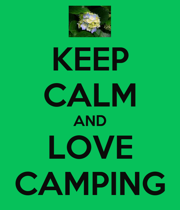 KEEP CALM AND LOVE CAMPING