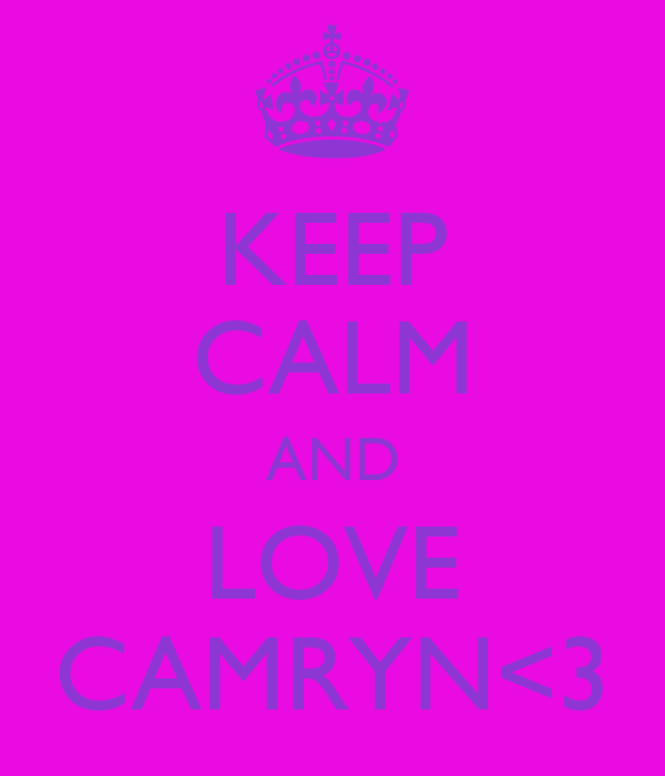 KEEP CALM AND LOVE CAMRYN<3