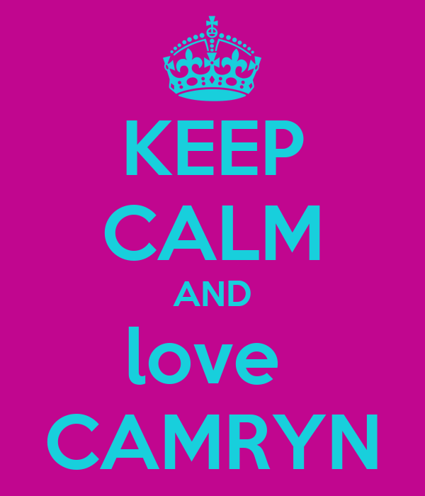KEEP CALM AND love  CAMRYN