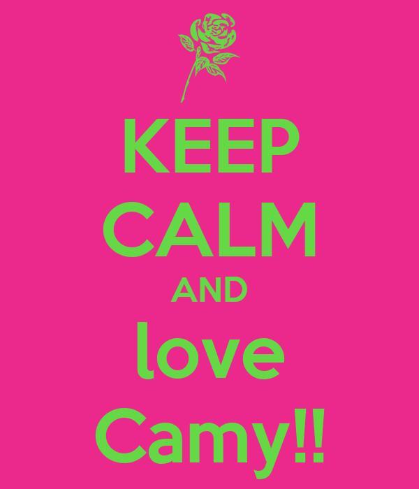 KEEP CALM AND love Camy!!