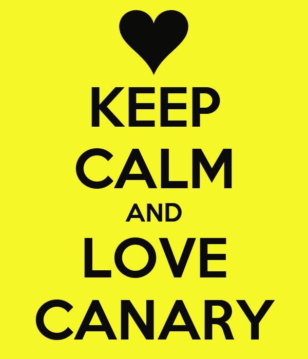 KEEP CALM AND LOVE CANARY