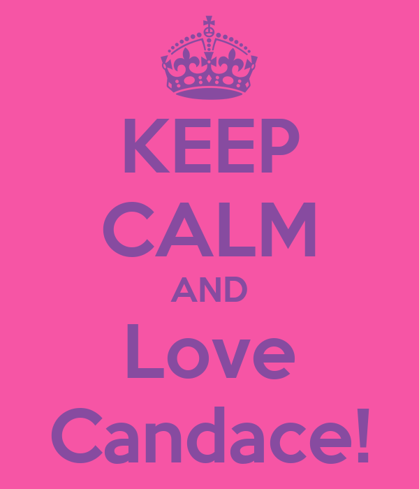 KEEP CALM AND Love Candace!
