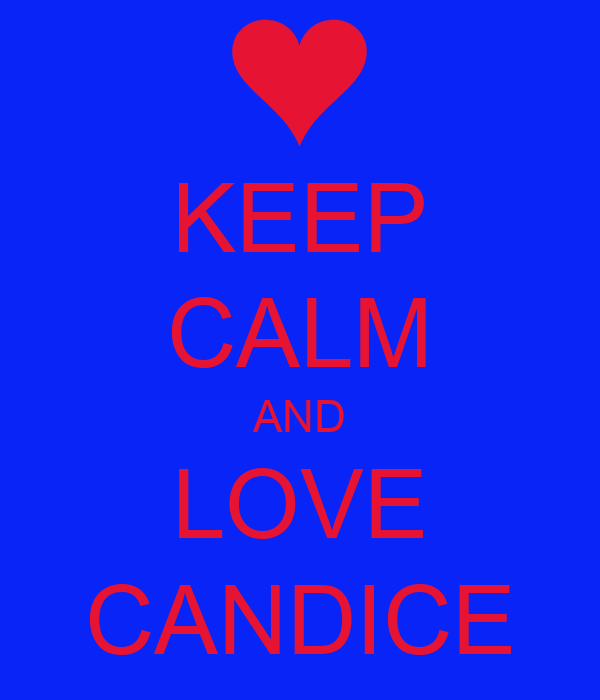 KEEP CALM AND LOVE CANDICE