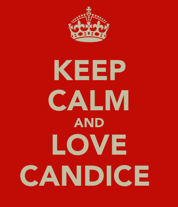KEEP CALM AND LOVE CANDICE