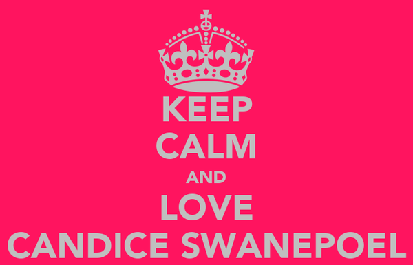 KEEP CALM AND LOVE CANDICE SWANEPOEL