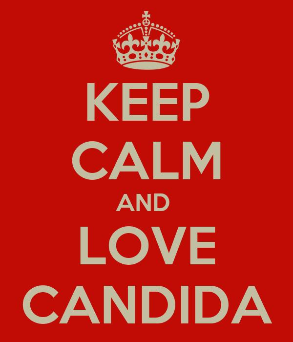 KEEP CALM AND  LOVE CANDIDA