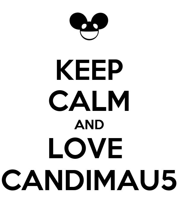 KEEP CALM AND LOVE  CANDIMAU5