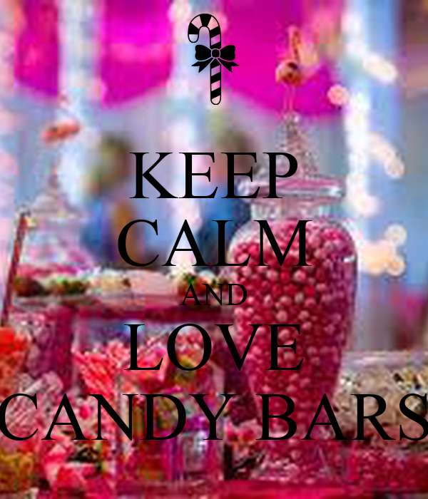 KEEP CALM AND LOVE CANDY BARS
