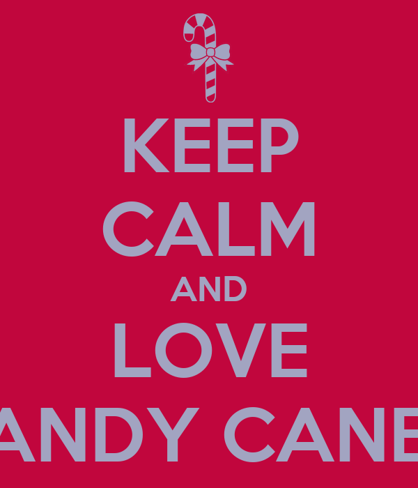 KEEP CALM AND LOVE CANDY CANES
