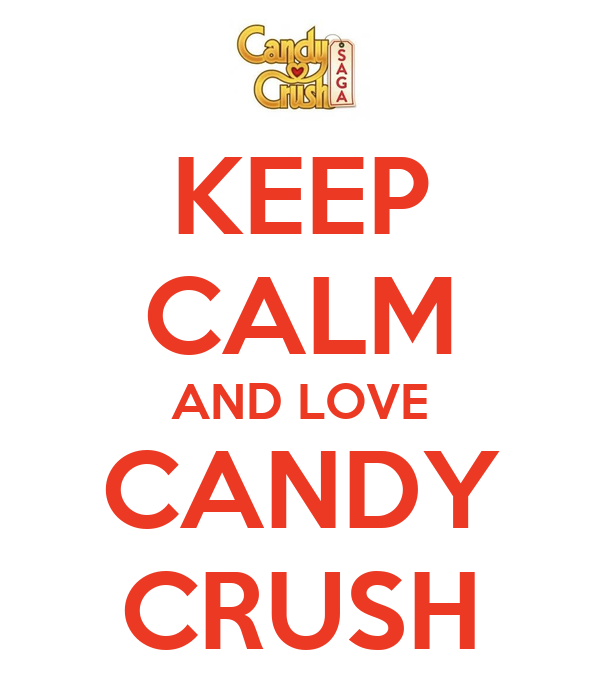 KEEP CALM AND LOVE CANDY CRUSH