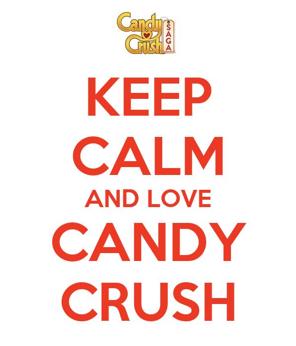 KEEP CALM AND LOVE CANDY CRUSH