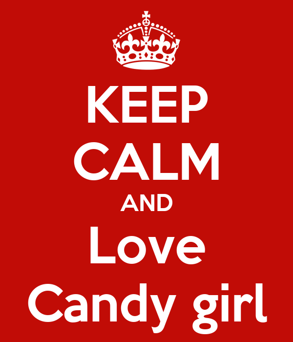KEEP CALM AND Love Candy girl