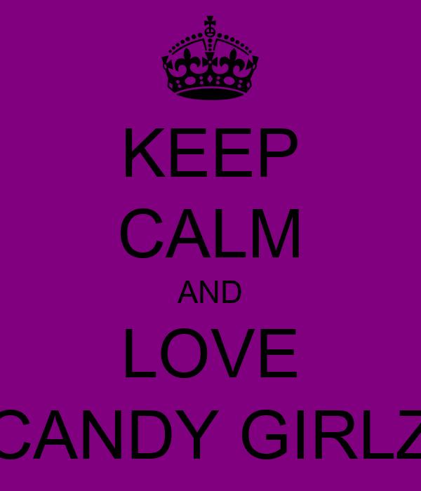 KEEP CALM AND LOVE CANDY GIRLZ