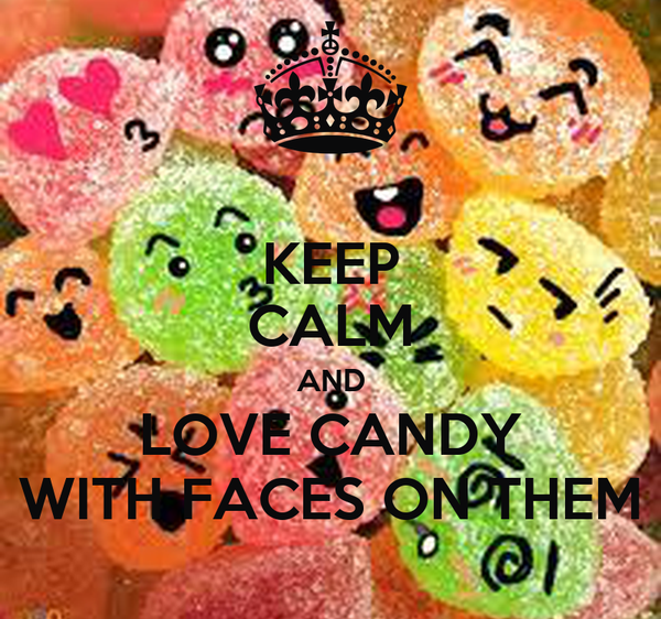 KEEP CALM AND LOVE CANDY WITH FACES ON THEM