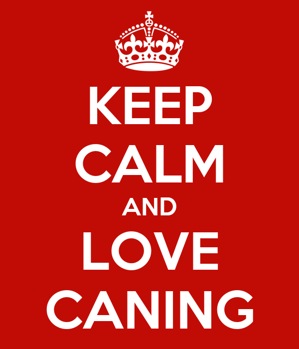 KEEP CALM AND LOVE CANING