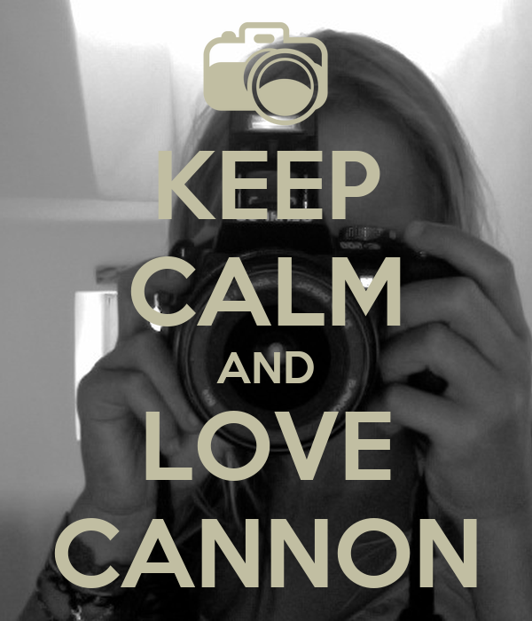KEEP CALM AND LOVE CANNON