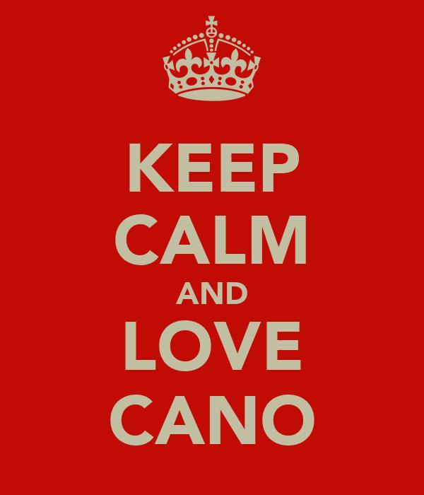 KEEP CALM AND LOVE CANO