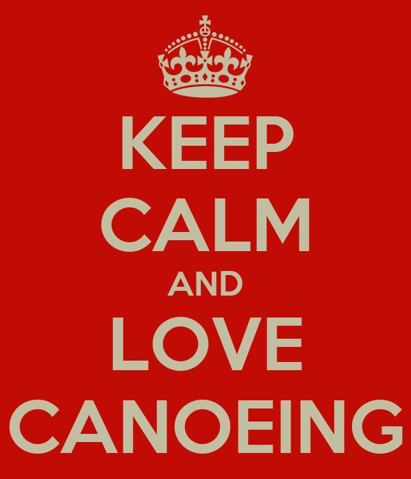 KEEP CALM AND LOVE CANOEING