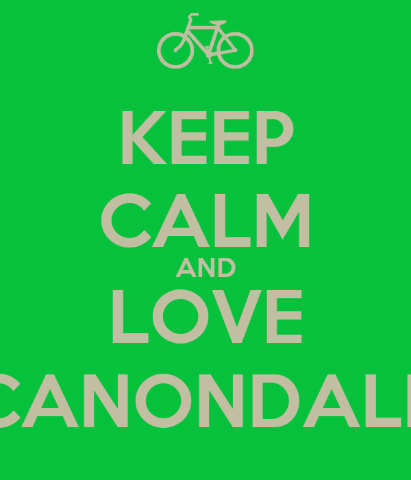 KEEP CALM AND LOVE CANONDALE