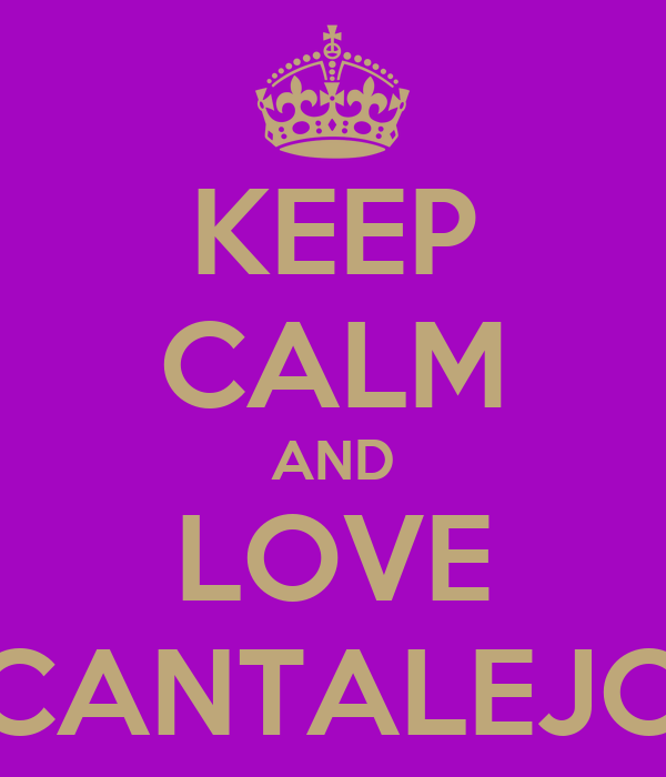 KEEP CALM AND LOVE CANTALEJO