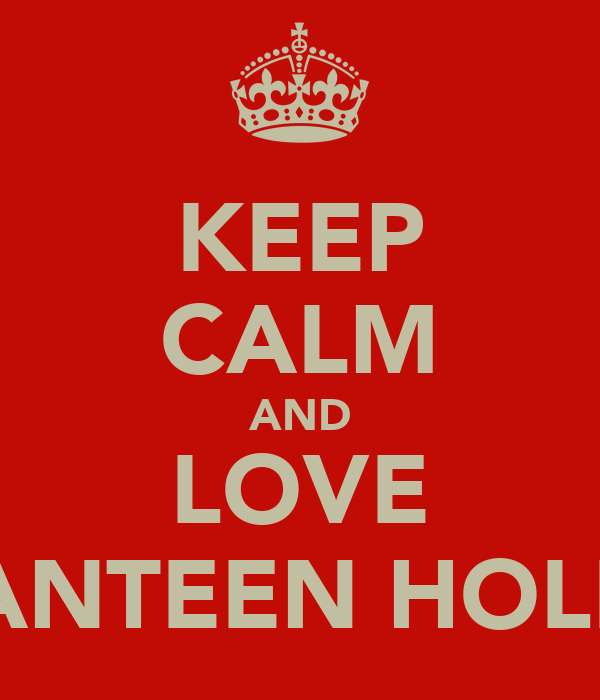 KEEP CALM AND LOVE CANTEEN HOLLY