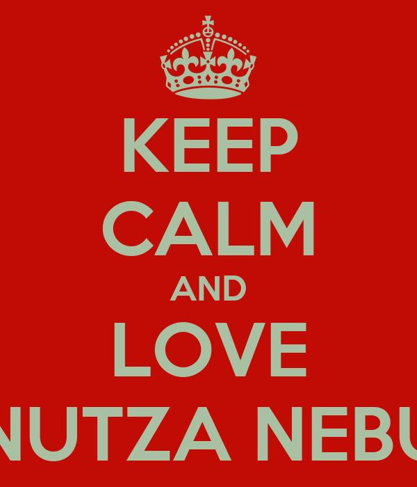 KEEP CALM AND LOVE CANUTZA NEBUNU