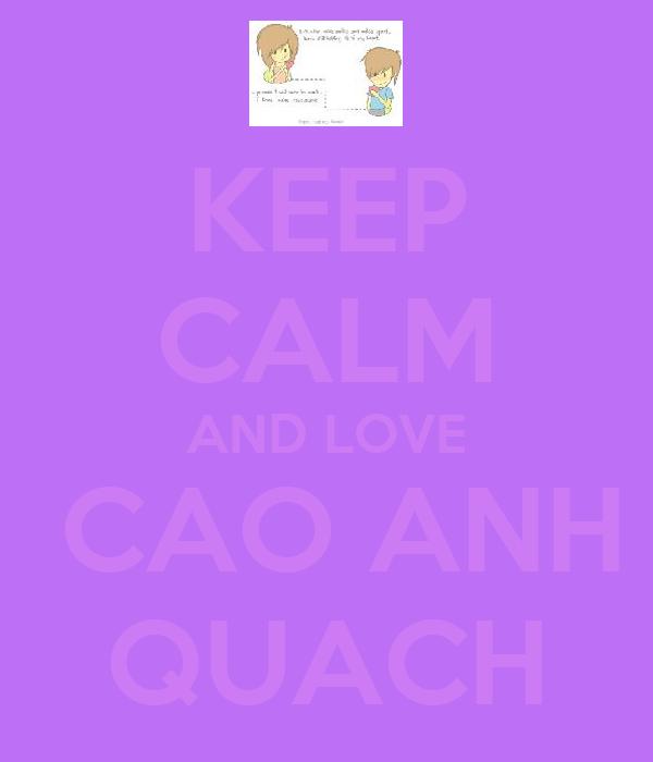 KEEP CALM AND LOVE  CAO ANH QUACH