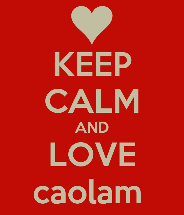 KEEP CALM AND LOVE caolam
