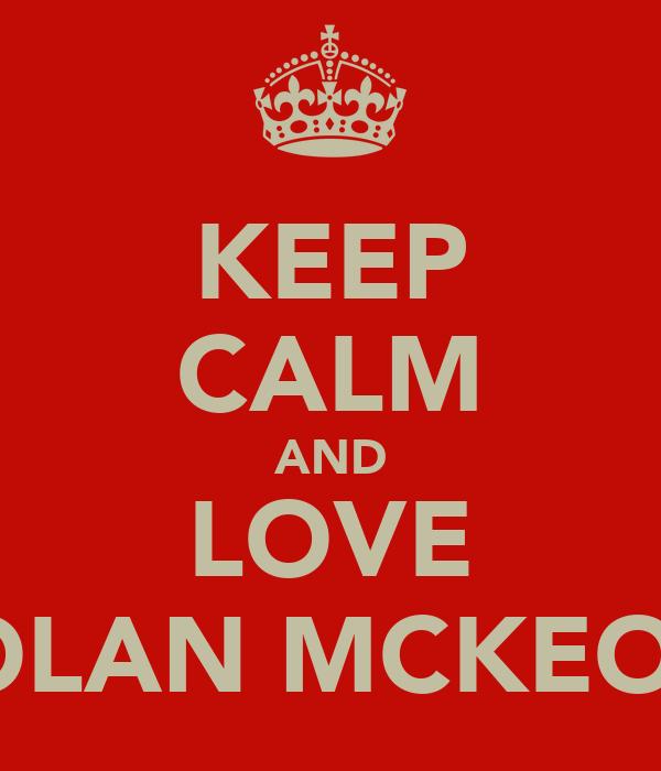 KEEP CALM AND LOVE CAOLAN MCKEOWN