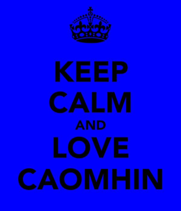 KEEP CALM AND LOVE CAOMHIN