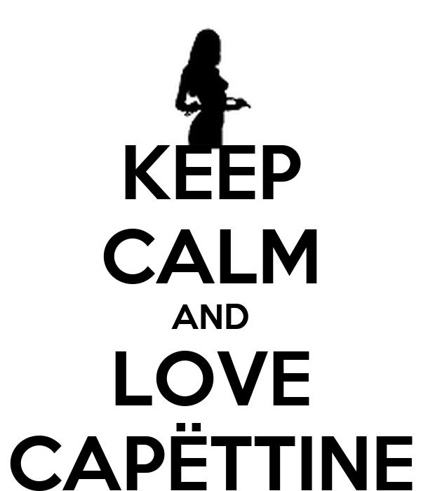 KEEP CALM AND LOVE CAPËTTINE