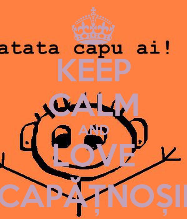 KEEP CALM AND LOVE CAPĂȚNOȘII