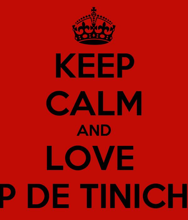 KEEP CALM AND LOVE  CAP DE TINICHEA!