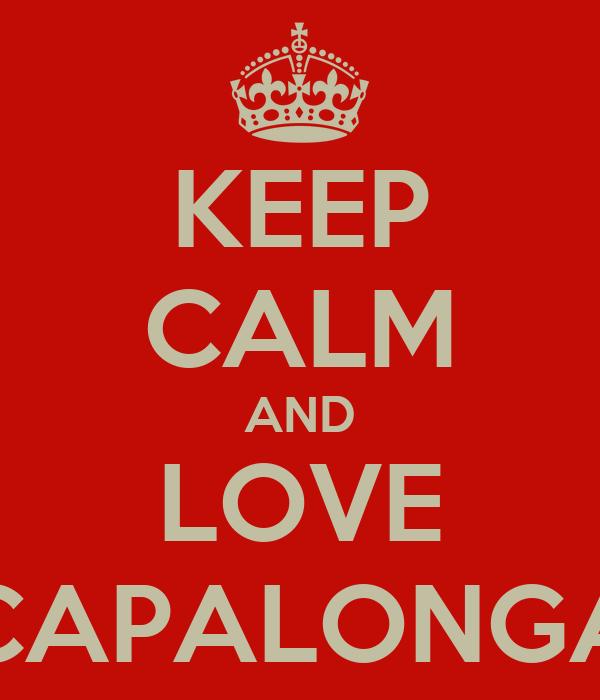 KEEP CALM AND LOVE CAPALONGA