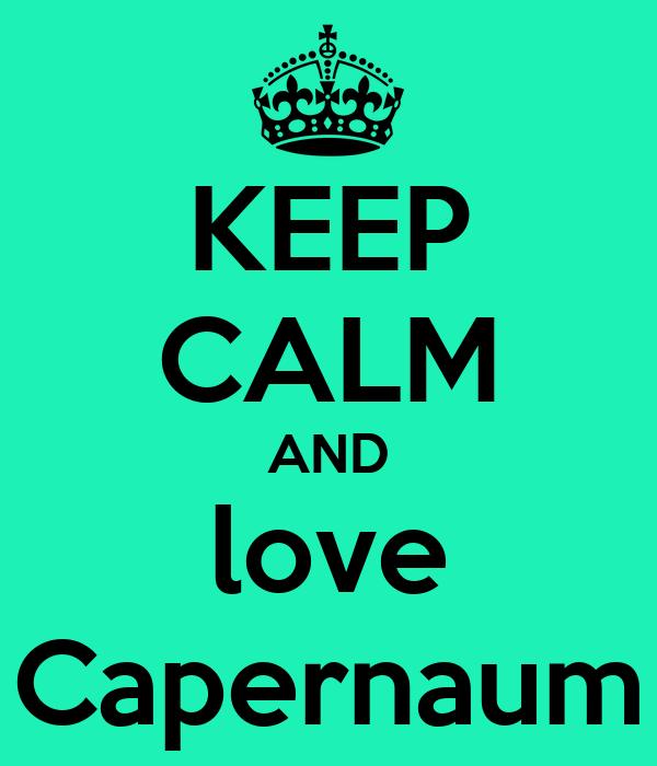 KEEP CALM AND love Capernaum