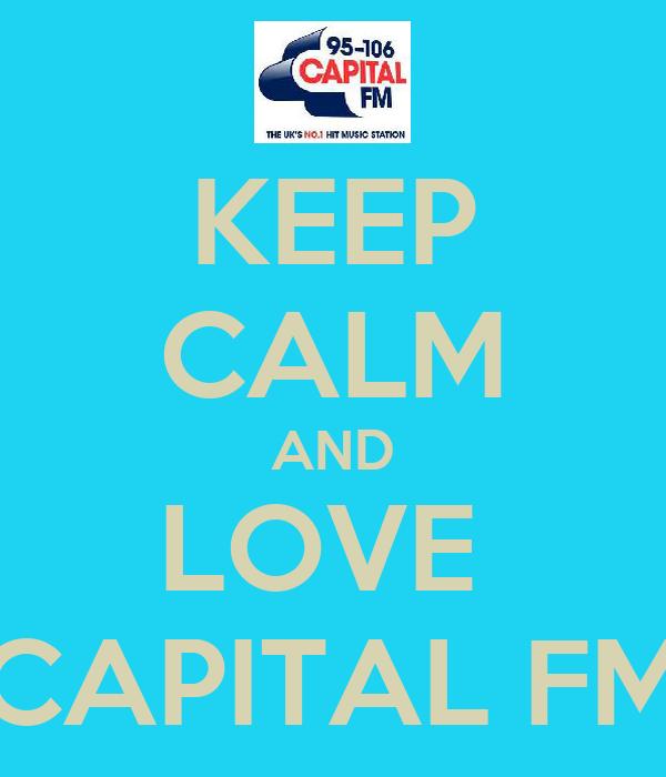 KEEP CALM AND LOVE  CAPITAL FM