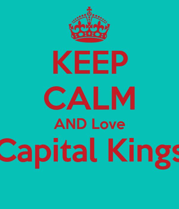 KEEP CALM AND Love Capital Kings