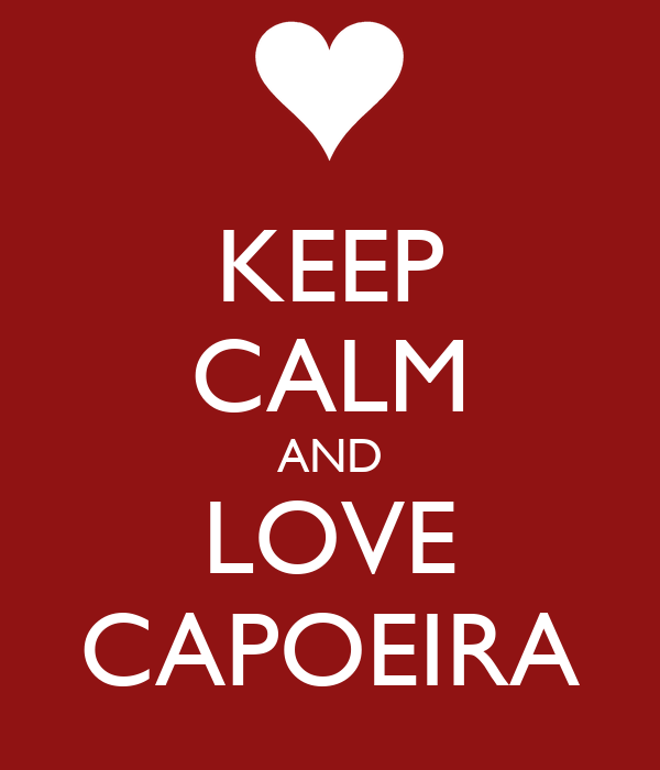 KEEP CALM AND LOVE CAPOEIRA