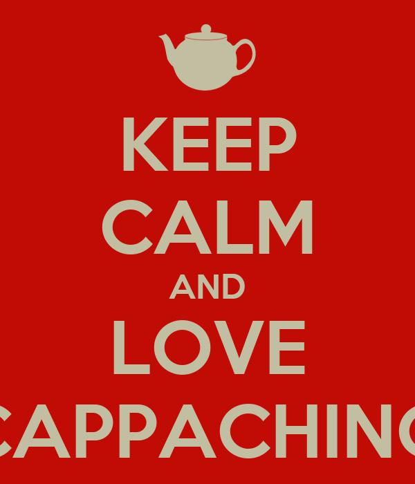 KEEP CALM AND LOVE CAPPACHINO