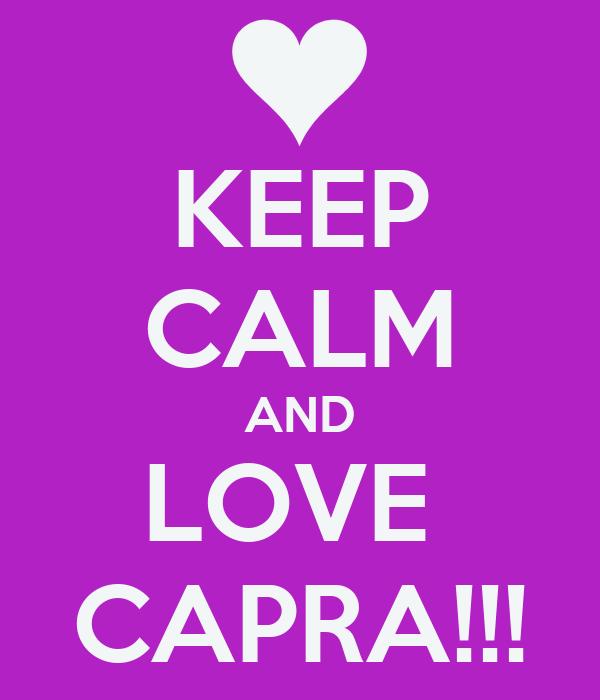 KEEP CALM AND LOVE  CAPRA!!!