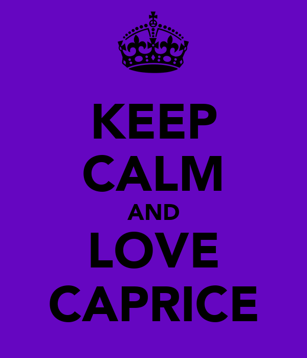 KEEP CALM AND LOVE CAPRICE