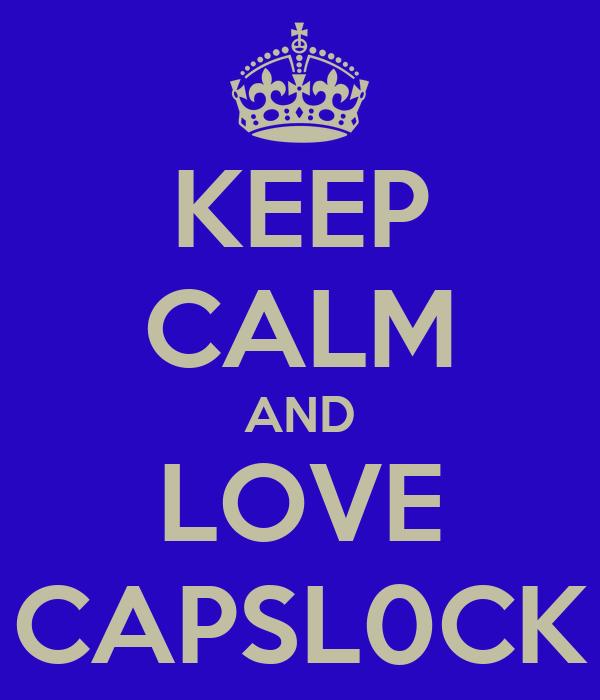 KEEP CALM AND LOVE CAPSL0CK
