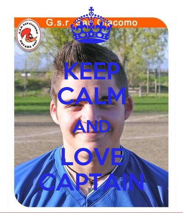 KEEP CALM AND LOVE CAPTAIN