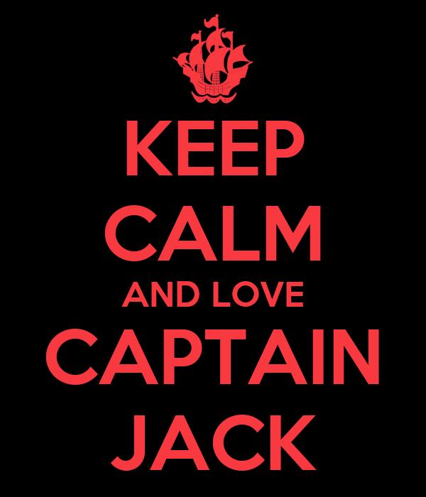 KEEP CALM AND LOVE CAPTAIN JACK