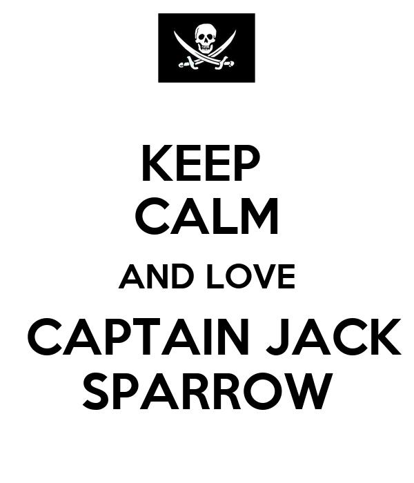 KEEP  CALM AND LOVE  CAPTAIN JACK SPARROW