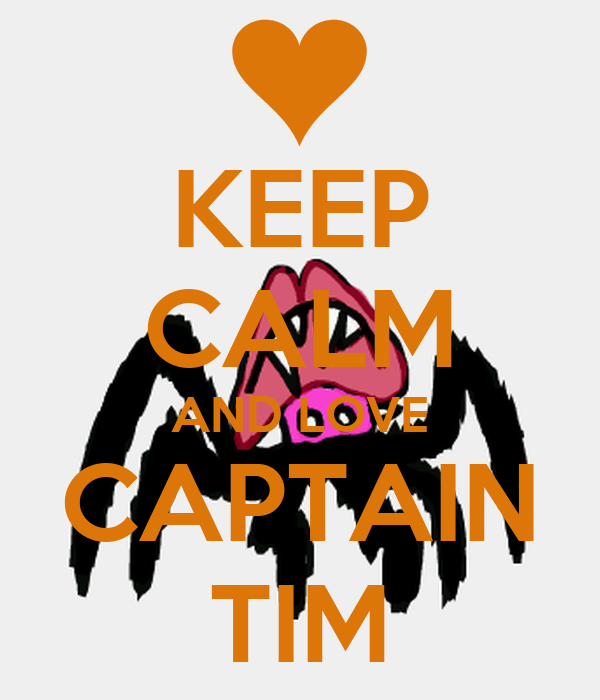 KEEP CALM AND LOVE CAPTAIN TIM